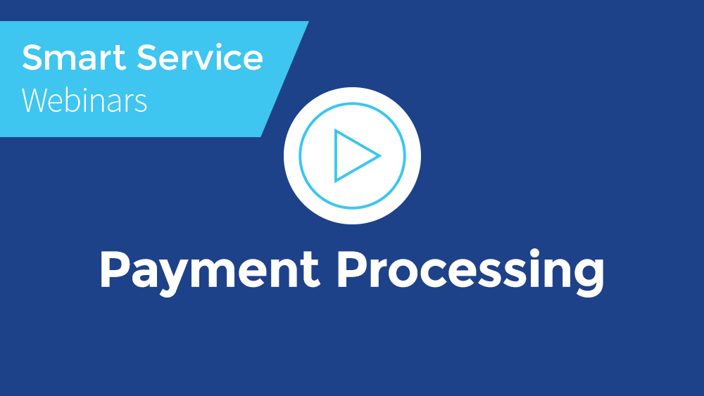 May 2019 Smart Service Webinar - Payment Processing