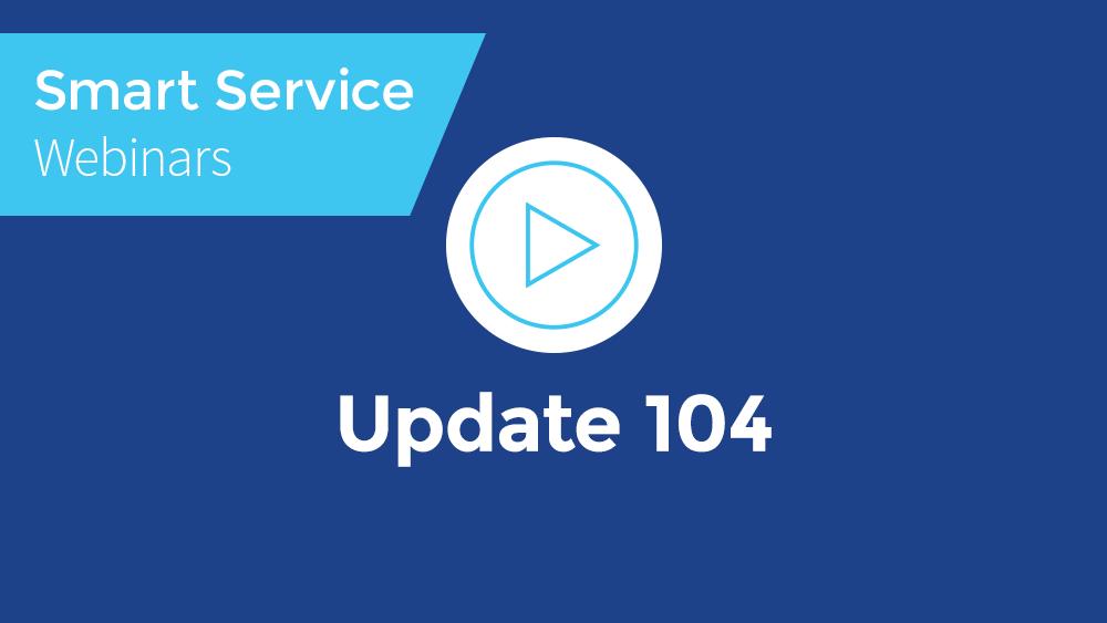 August 2019 Smart Service Webinar - Update 104
