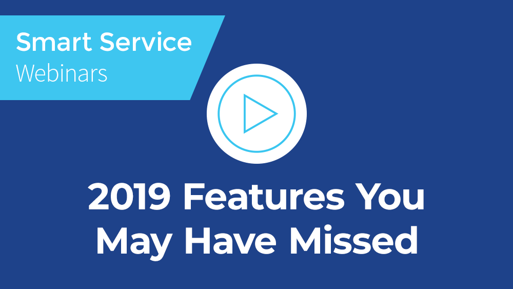 February 2020 Smart Service Webinar - Features You May Have Missed