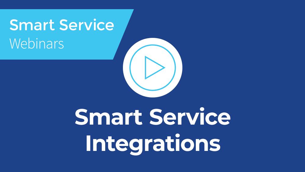 March 2020 Smart Service Webinar - Smart Service Integrations