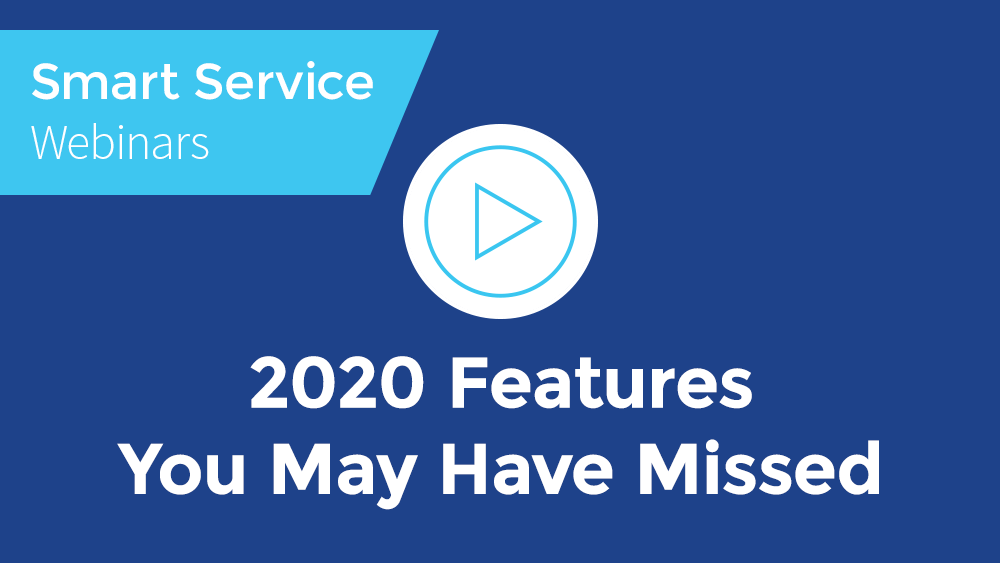 February 2021 Smart Service Webinar - 2020 Features Review