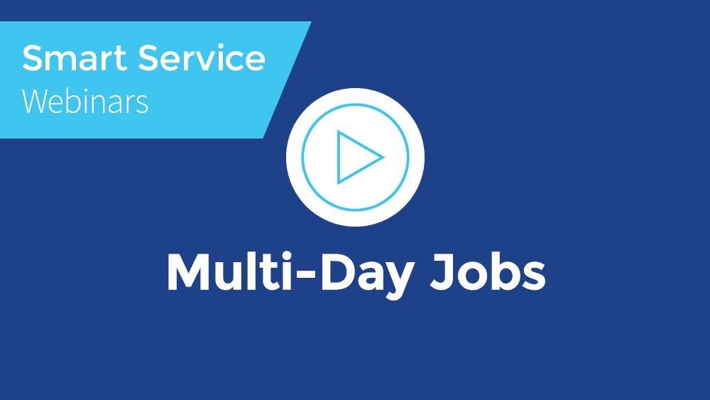 April 2021 Smart Service Webinar - Multi-Day Jobs
