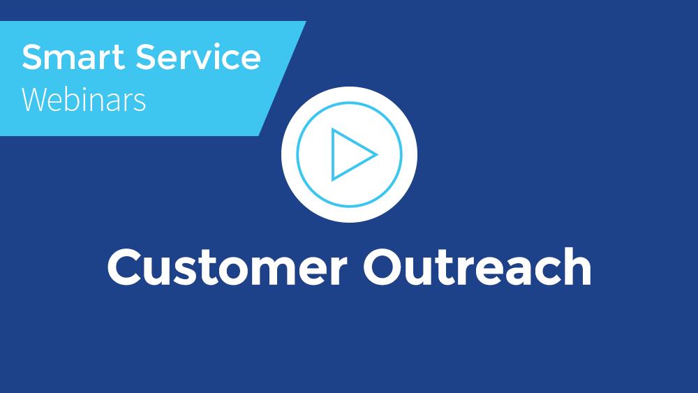 May 2021 Smart Service Webinar - Customer Outreach